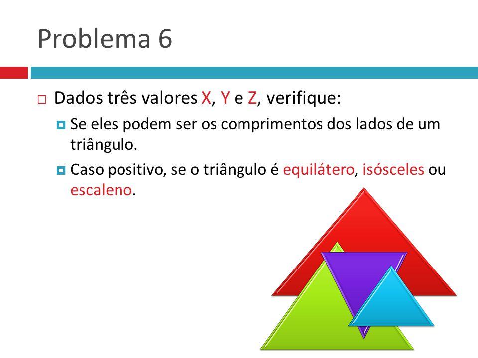 Problema 6 Dados três valores X, Y e Z, verifique: