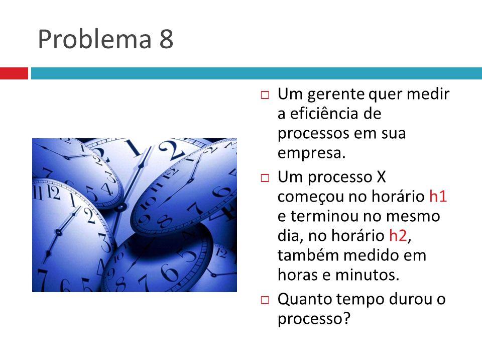 Problema 8 Um gerente quer medir a eficiência de processos em sua empresa.