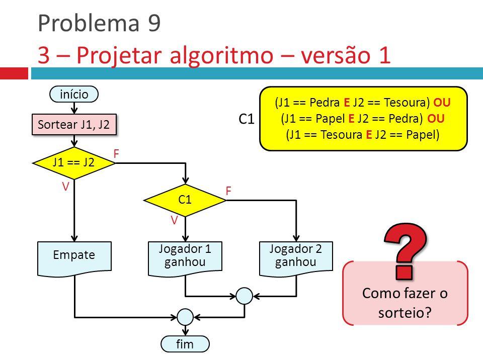 Problema 9 3 – Projetar algoritmo – versão 1