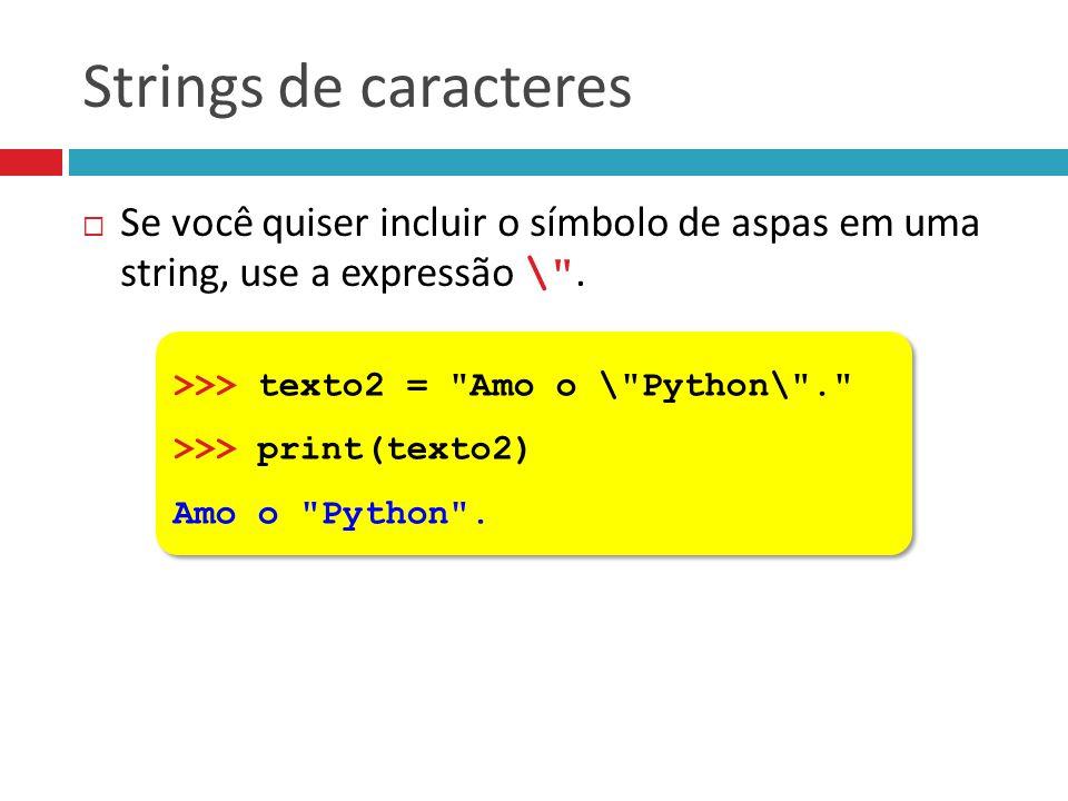 Strings de caracteres Se você quiser incluir o símbolo de aspas em uma string, use a expressão \ .