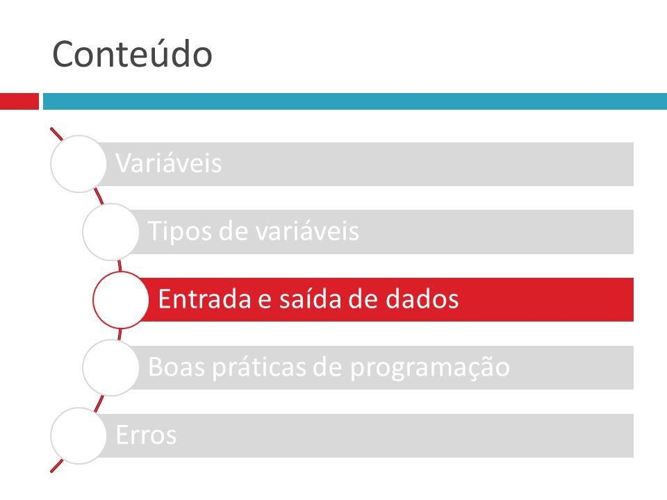 Conteúdo Variáveis Tipos de variáveis Entrada e saída de dados