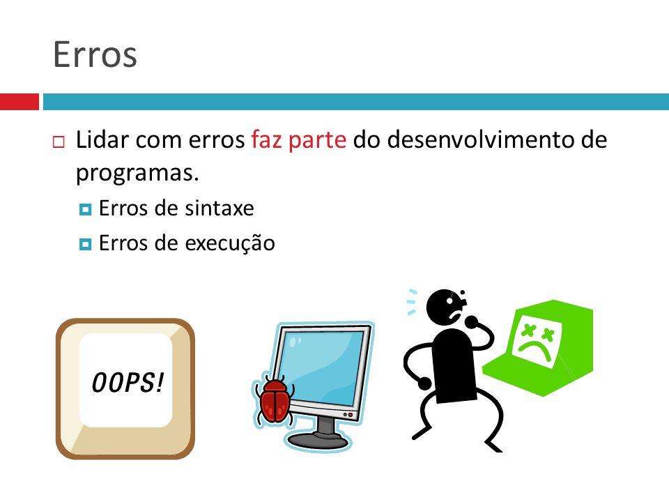 Erros Lidar com erros faz parte do desenvolvimento de programas.