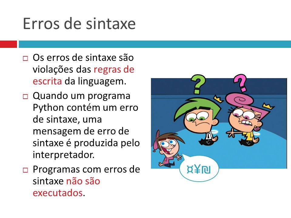 Erros de sintaxe Os erros de sintaxe são violações das regras de escrita da linguagem.