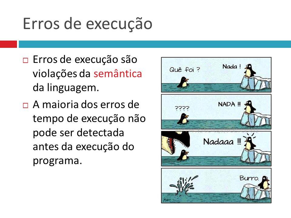 Erros de execução Erros de execução são violações da semântica da linguagem.
