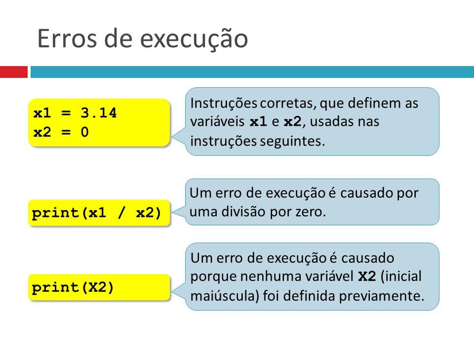 Erros de execução Instruções corretas, que definem as variáveis x1 e x2, usadas nas instruções seguintes.