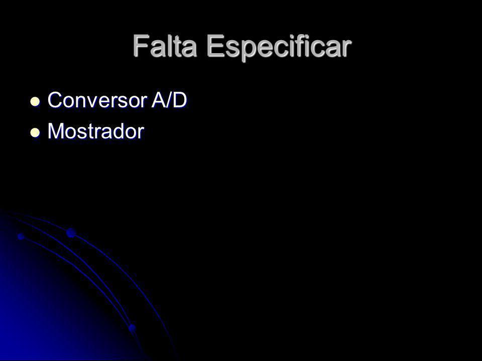 Falta Especificar Conversor A/D Mostrador