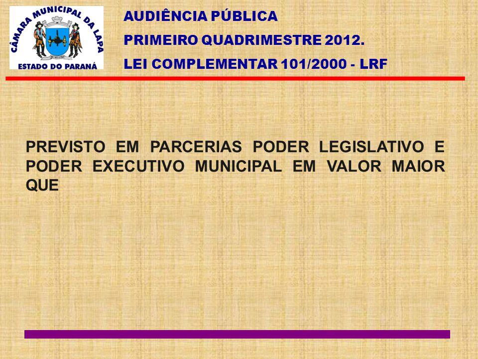 PREVISTO EM PARCERIAS PODER LEGISLATIVO E PODER EXECUTIVO MUNICIPAL EM VALOR MAIOR QUE