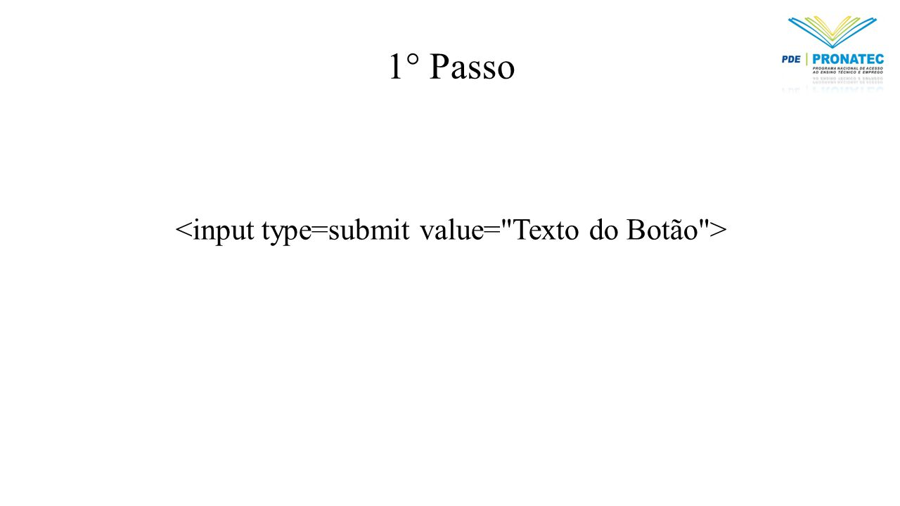 <input type=submit value= Texto do Botão >