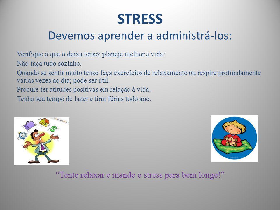 STRESS Devemos aprender a administrá-los: