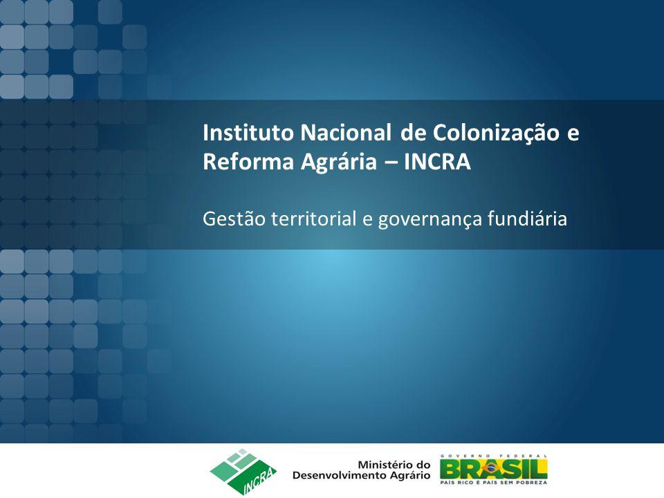 Instituto Nacional de Colonização e Reforma Agrária – INCRA Gestão territorial e governança fundiária