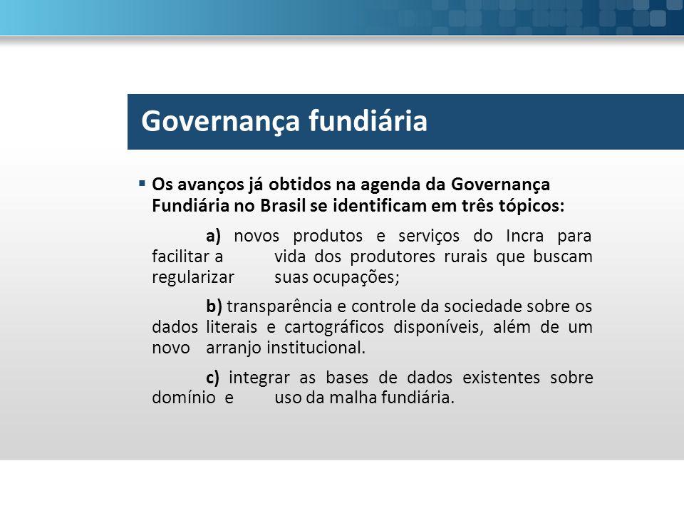 Governança fundiária Os avanços já obtidos na agenda da Governança Fundiária no Brasil se identificam em três tópicos: