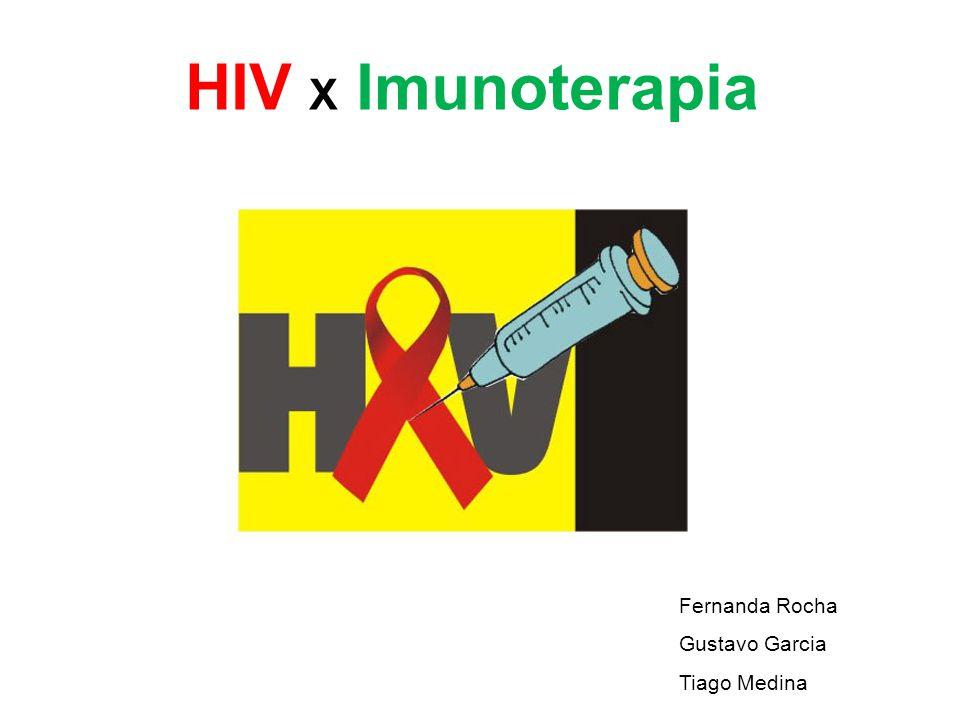 HIV X Imunoterapia Fernanda Rocha Gustavo Garcia Tiago Medina