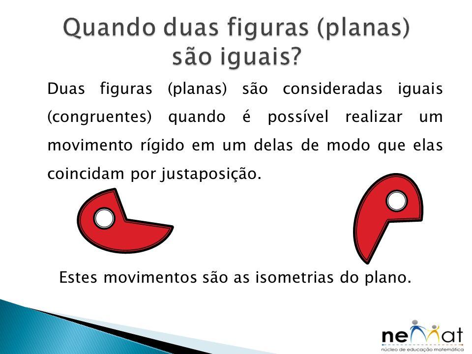 Quando duas figuras (planas) são iguais