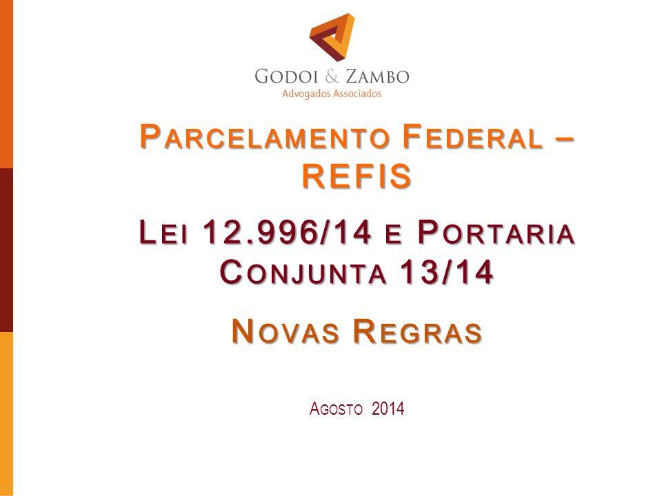 Parcelamento Federal –REFIS Lei 12.996/14 e Portaria Conjunta 13/14