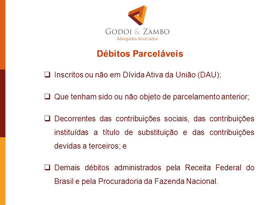 Débitos Parceláveis Inscritos ou não em Dívida Ativa da União (DAU);