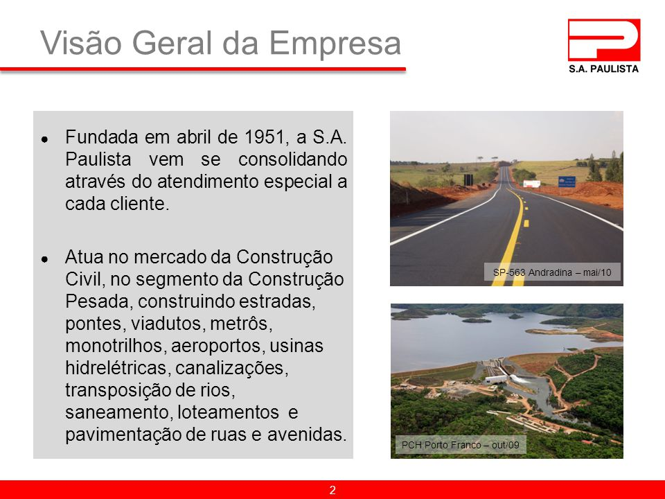 Visão Geral da Empresa Fundada em abril de 1951, a S.A. Paulista vem se consolidando através do atendimento especial a cada cliente.
