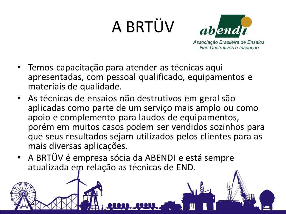 A BRTÜV Temos capacitação para atender as técnicas aqui apresentadas, com pessoal qualificado, equipamentos e materiais de qualidade.