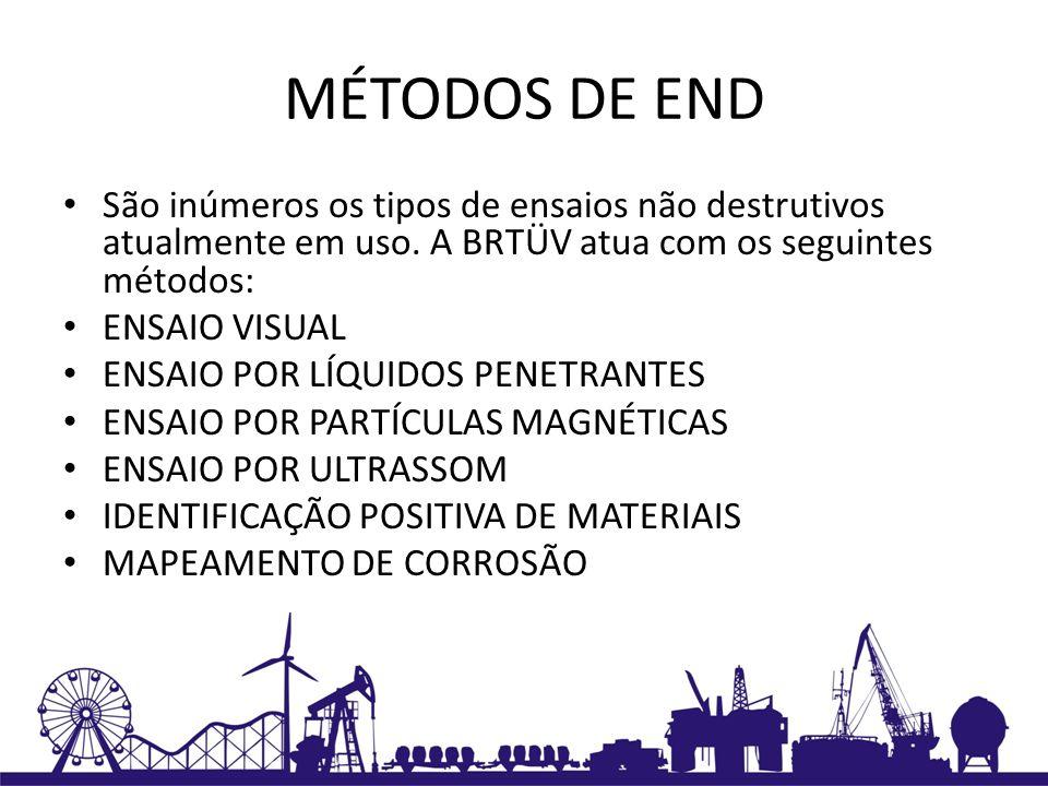 MÉTODOS DE END São inúmeros os tipos de ensaios não destrutivos atualmente em uso. A BRTÜV atua com os seguintes métodos: