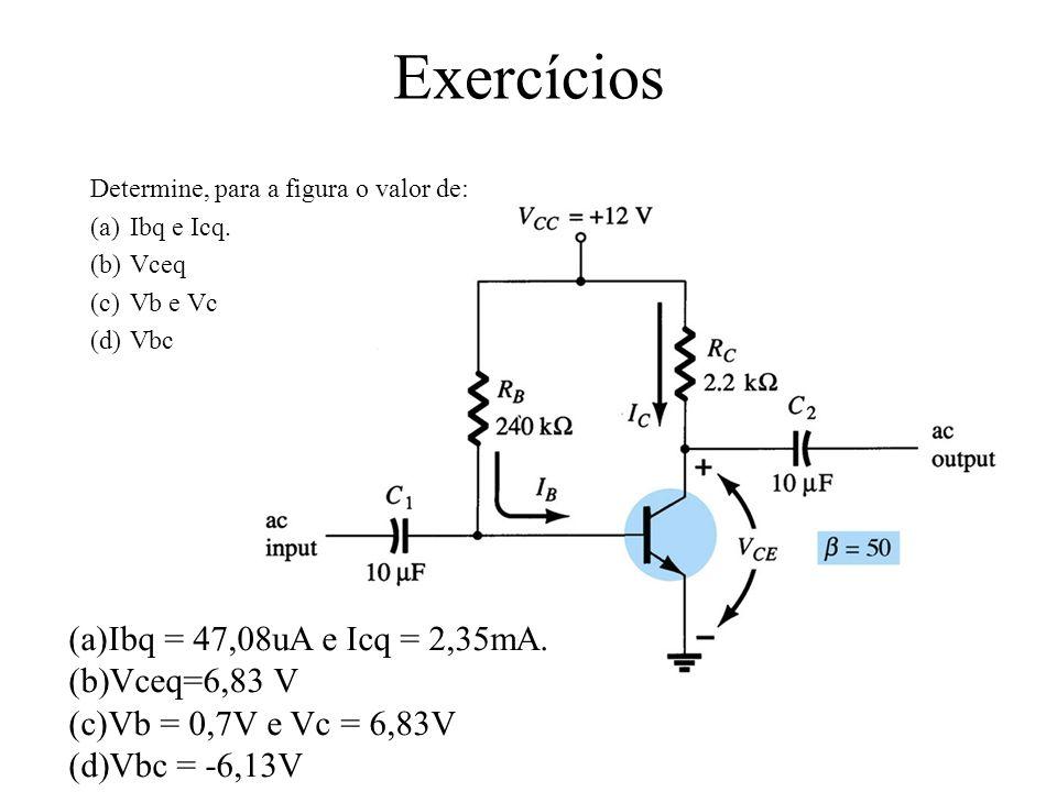 Exercícios Ibq = 47,08uA e Icq = 2,35mA. Vceq=6,83 V