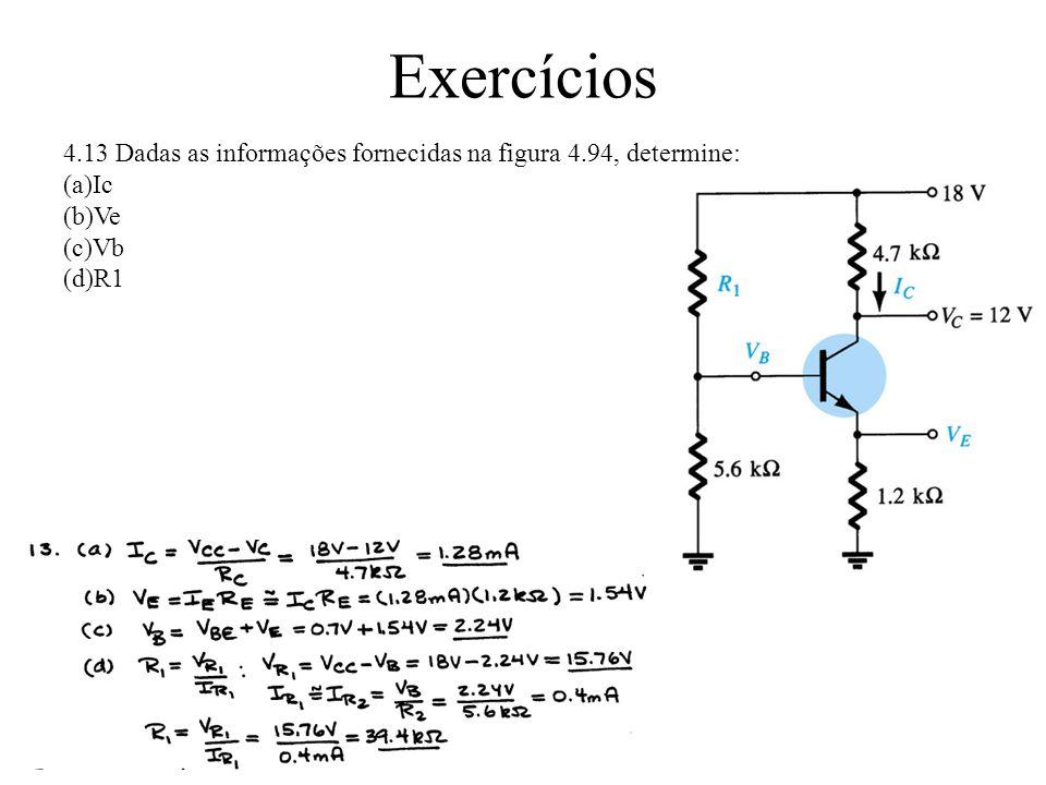 Exercícios 4.13 Dadas as informações fornecidas na figura 4.94, determine: Ic Ve Vb R1