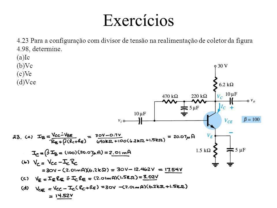 Exercícios 4.23 Para a configuração com divisor de tensão na realimentação de coletor da figura 4.98, determine.