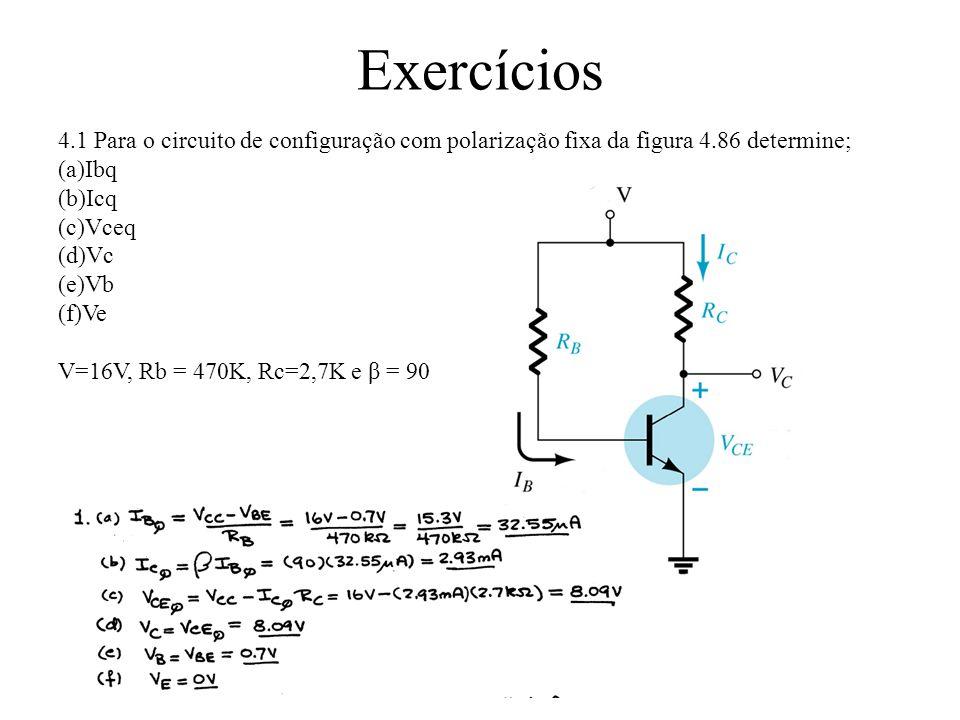 Exercícios 4.1 Para o circuito de configuração com polarização fixa da figura 4.86 determine; Ibq.