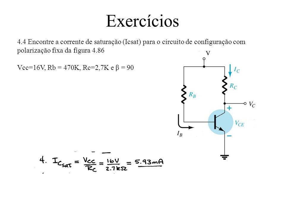 Exercícios 4.4 Encontre a corrente de saturação (Icsat) para o circuito de configuração com polarização fixa da figura 4.86.