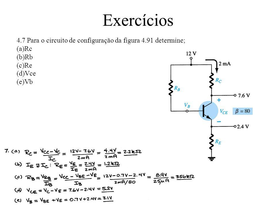 Exercícios 4.7 Para o circuito de configuração da figura 4.91 determine; Rc Rb Re Vce Vb
