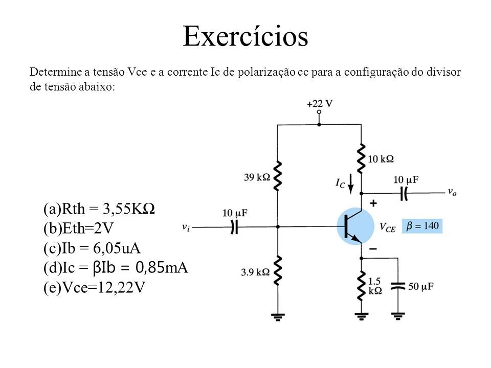 Exercícios Rth = 3,55KΩ Eth=2V Ib = 6,05uA Ic = βIb = 0,85mA