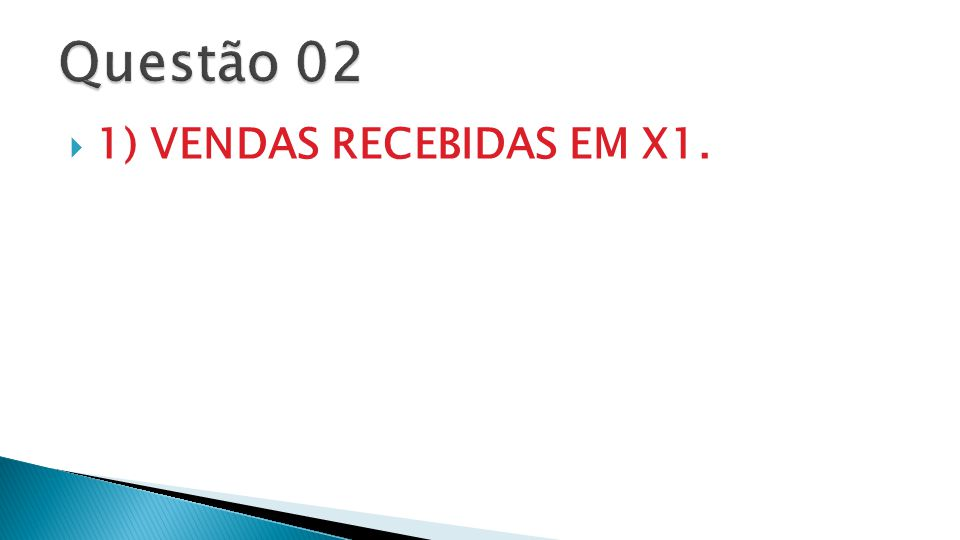 Questão 02 1) VENDAS RECEBIDAS EM X1.