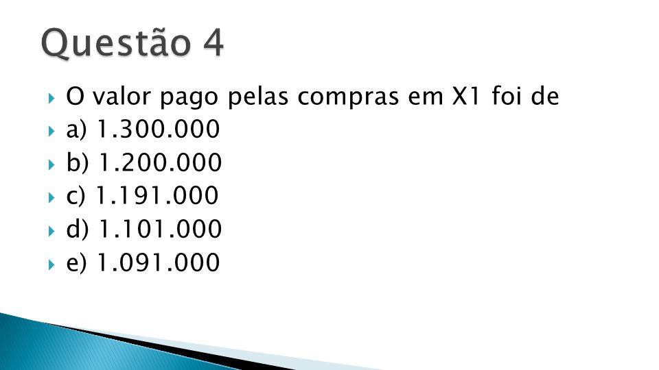 Questão 4 O valor pago pelas compras em X1 foi de a) 1.300.000