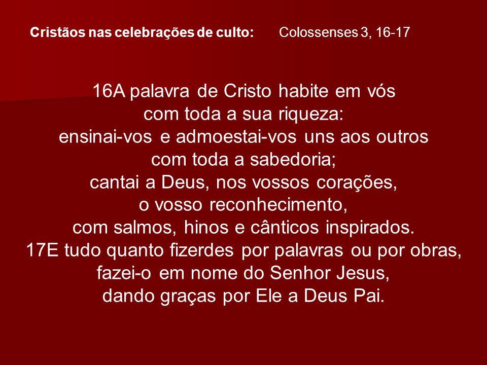 16A palavra de Cristo habite em vós com toda a sua riqueza: