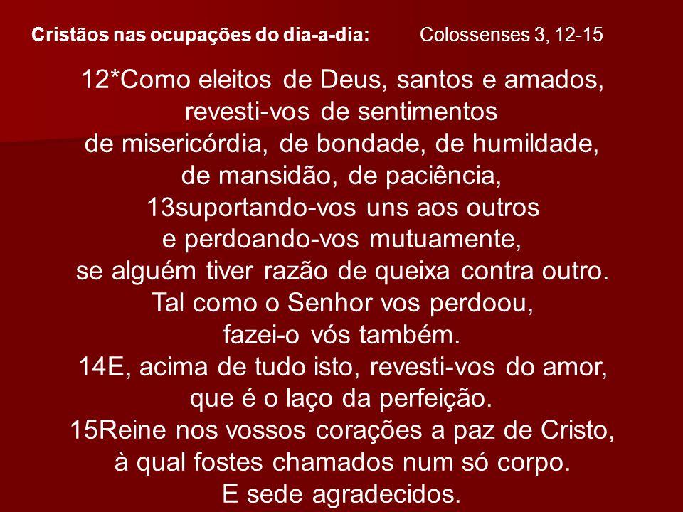 12*Como eleitos de Deus, santos e amados, revesti-vos de sentimentos