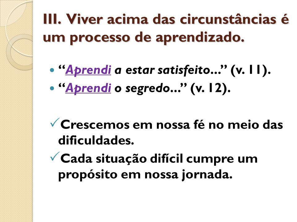 III. Viver acima das circunstâncias é um processo de aprendizado.