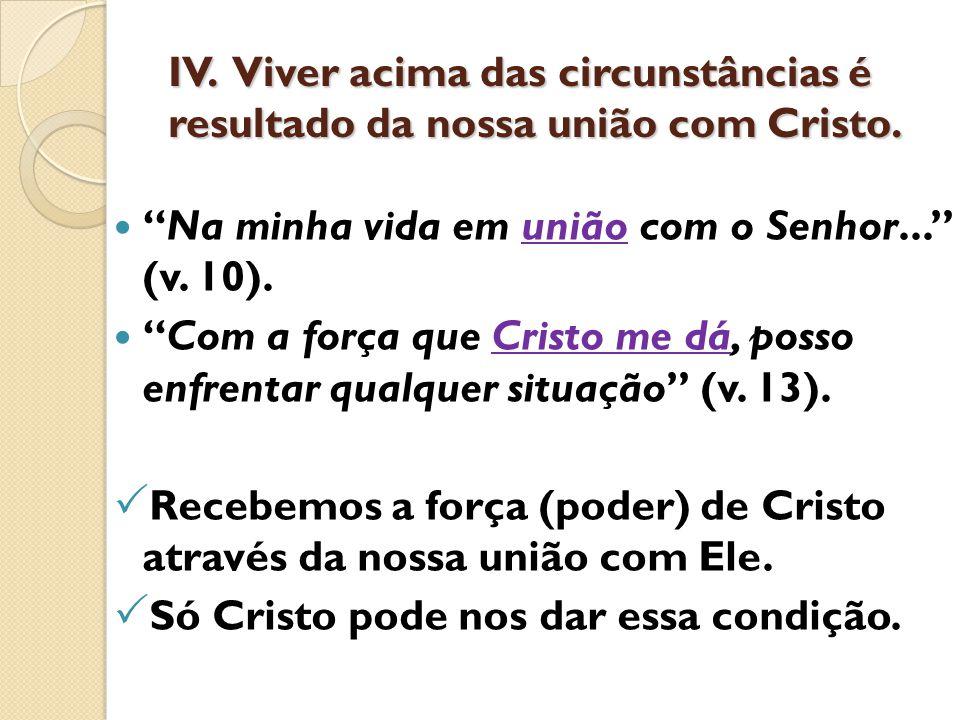 IV. Viver acima das circunstâncias é resultado da nossa união com Cristo.