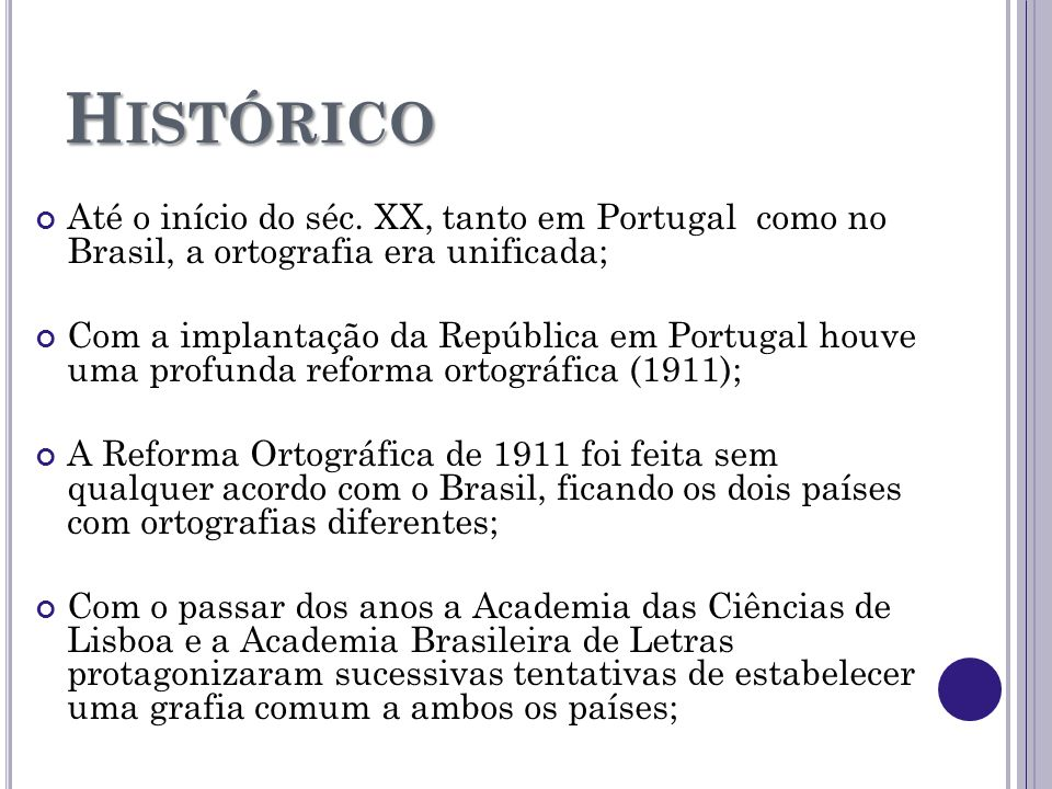 Histórico Até o início do séc. XX, tanto em Portugal como no Brasil, a ortografia era unificada;