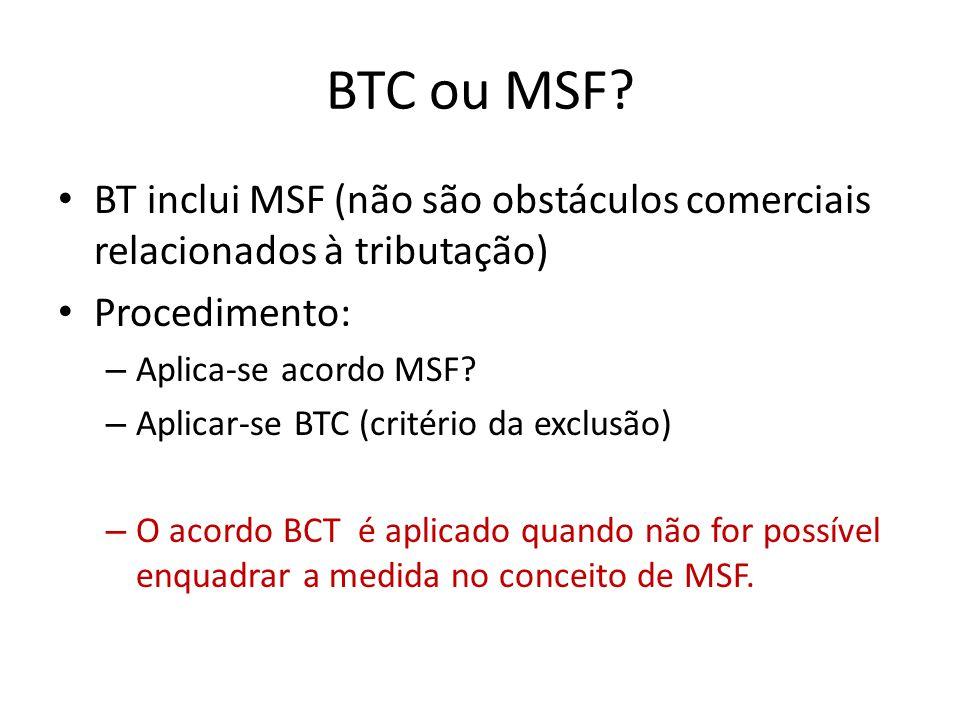 BTC ou MSF BT inclui MSF (não são obstáculos comerciais relacionados à tributação) Procedimento: Aplica-se acordo MSF