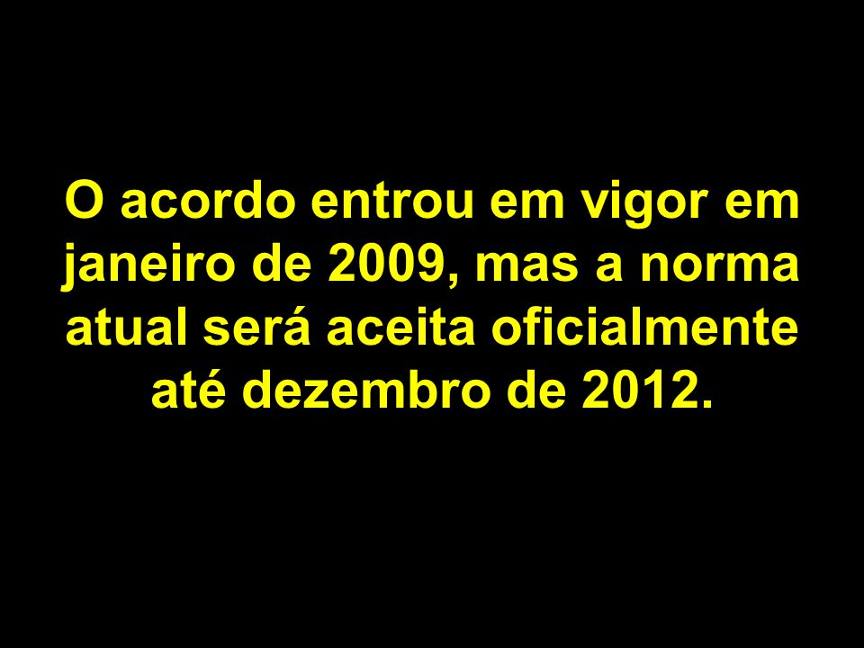 O acordo entrou em vigor em janeiro de 2009, mas a norma atual será aceita oficialmente até dezembro de 2012.