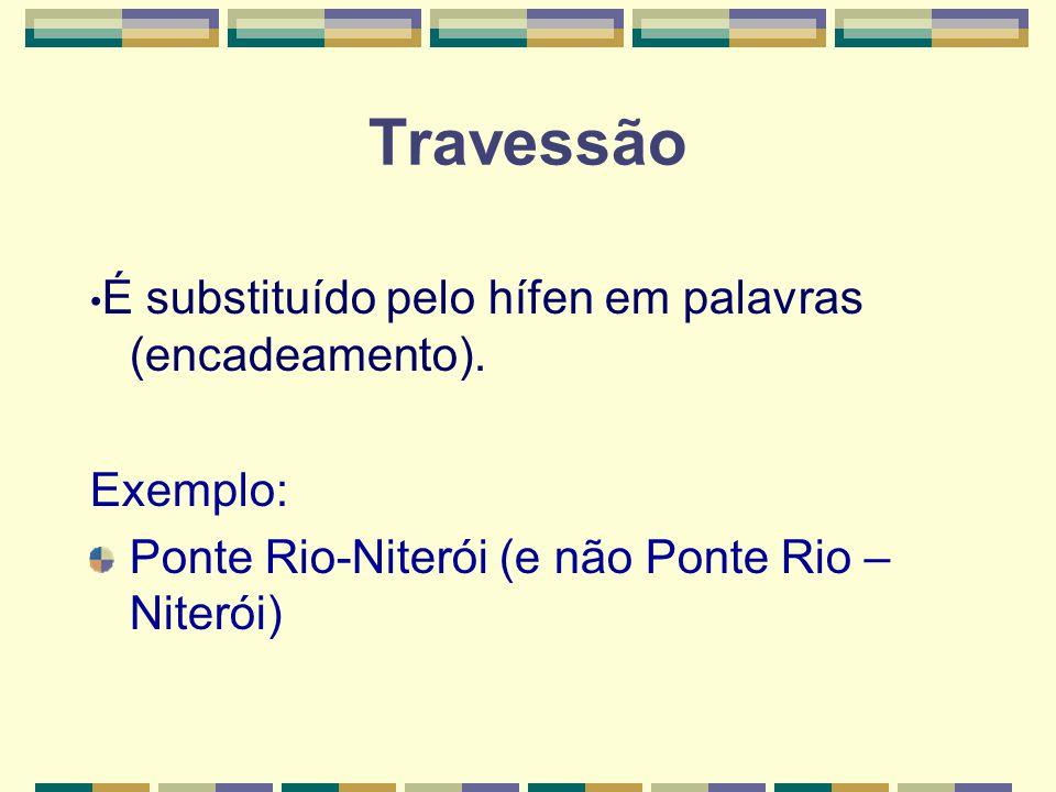 Travessão Exemplo: Ponte Rio-Niterói (e não Ponte Rio – Niterói)