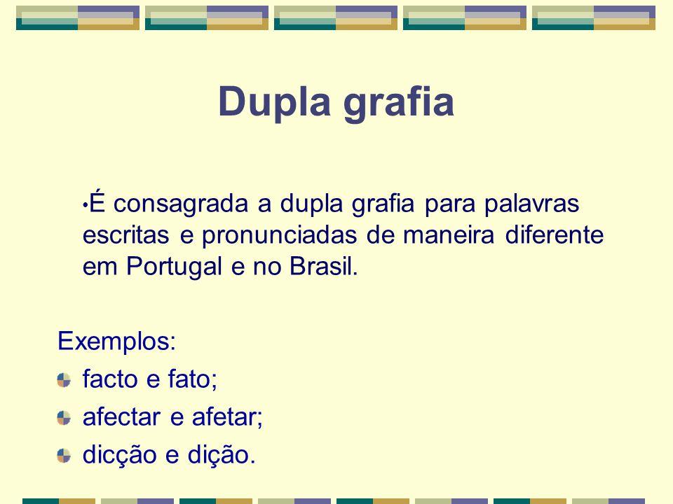 Dupla grafia •É consagrada a dupla grafia para palavras escritas e pronunciadas de maneira diferente em Portugal e no Brasil.