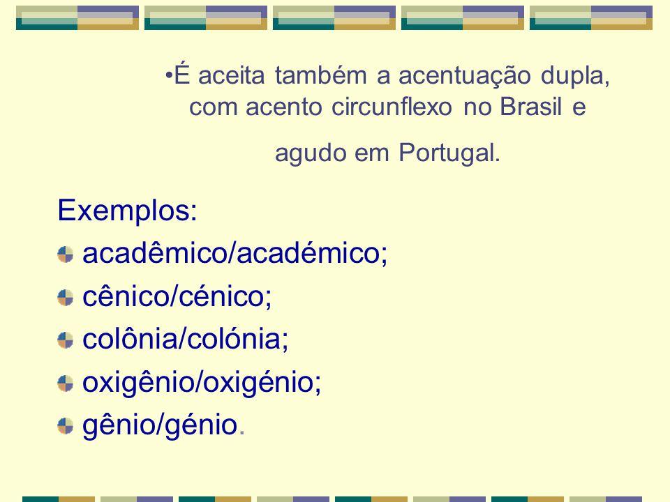 acadêmico/académico; cênico/cénico; colônia/colónia;