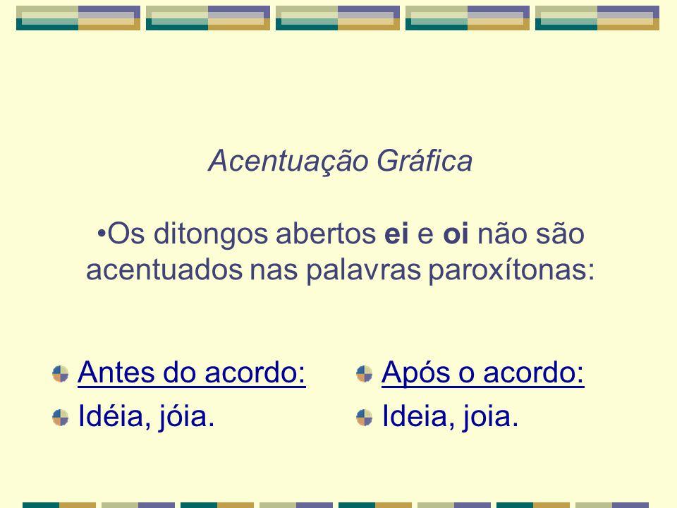 Acentuação Gráfica •Os ditongos abertos ei e oi não são acentuados nas palavras paroxítonas: