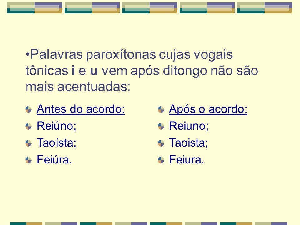 •Palavras paroxítonas cujas vogais tônicas i e u vem após ditongo não são mais acentuadas: