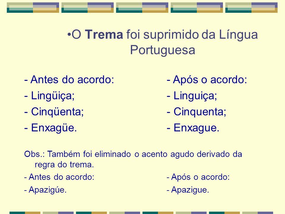 •O Trema foi suprimido da Língua Portuguesa