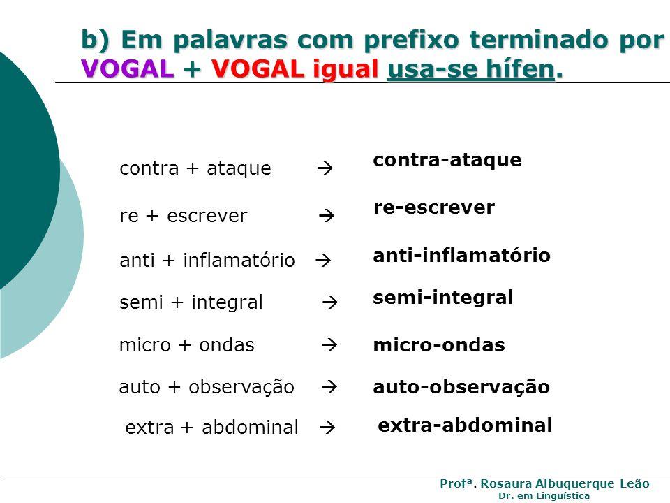 b) Em palavras com prefixo terminado por VOGAL + VOGAL igual usa-se hífen.
