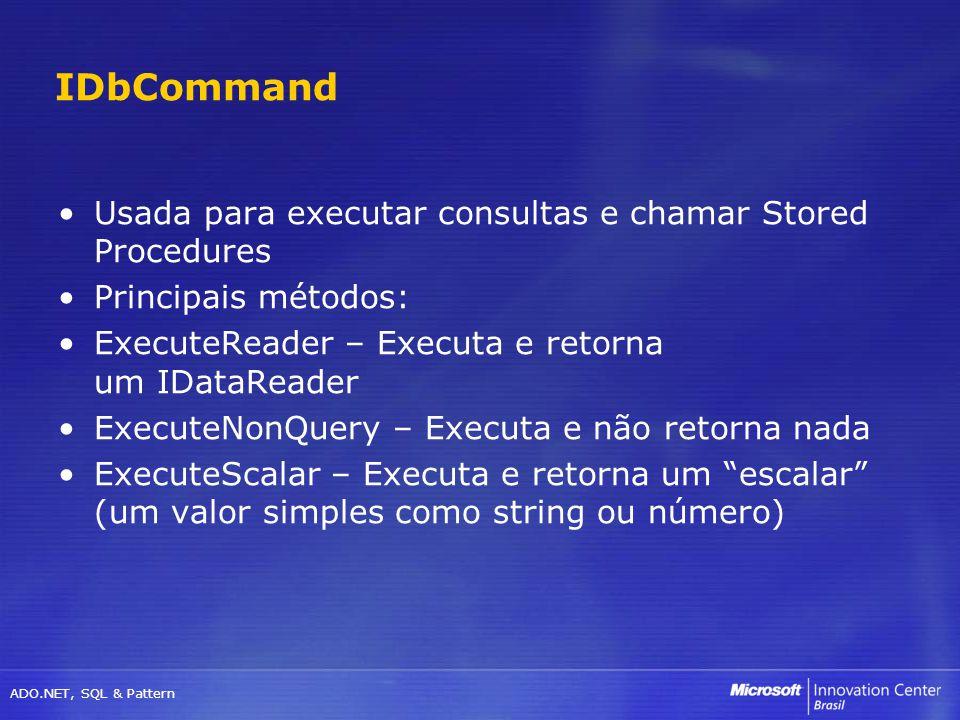 IDbCommand Usada para executar consultas e chamar Stored Procedures