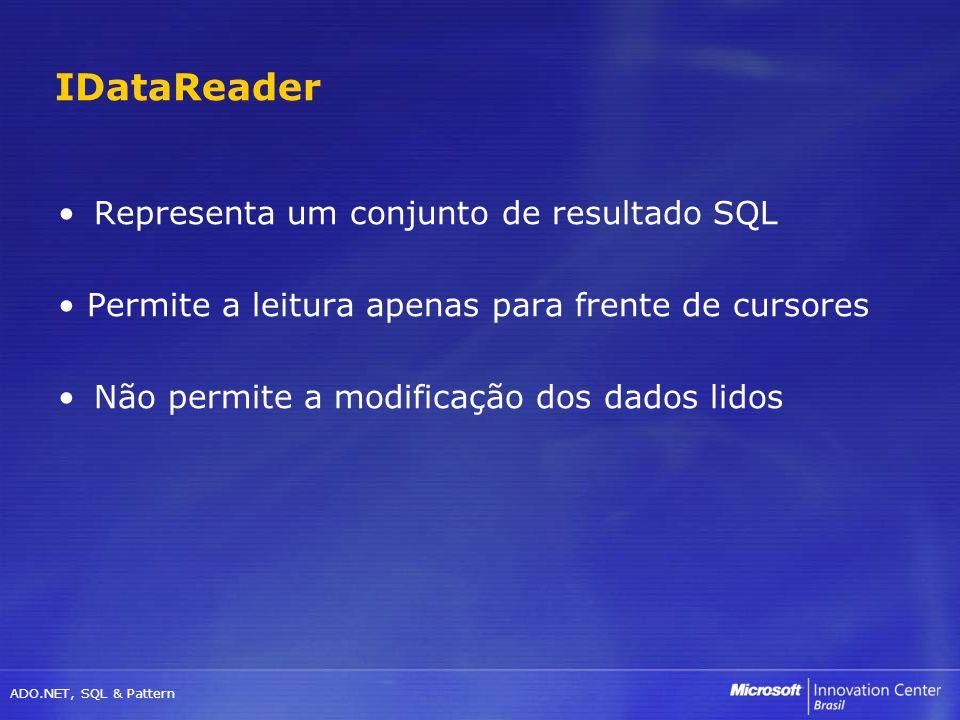 IDataReader Representa um conjunto de resultado SQL