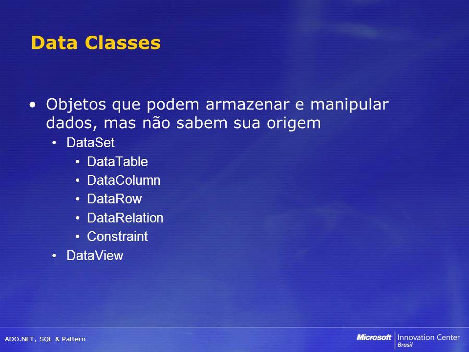 Data Classes Objetos que podem armazenar e manipular dados, mas não sabem sua origem. DataSet. DataTable.