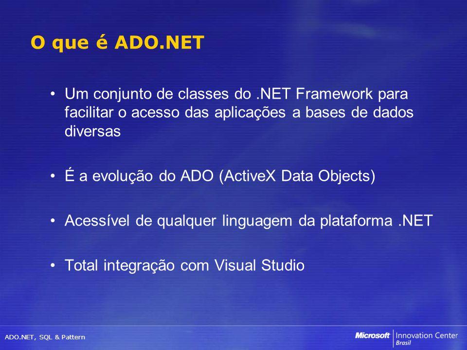 O que é ADO.NET Um conjunto de classes do .NET Framework para facilitar o acesso das aplicações a bases de dados diversas.