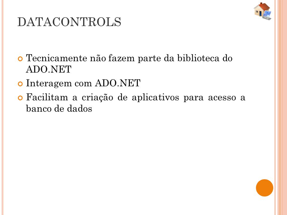 DATACONTROLS Tecnicamente não fazem parte da biblioteca do ADO.NET